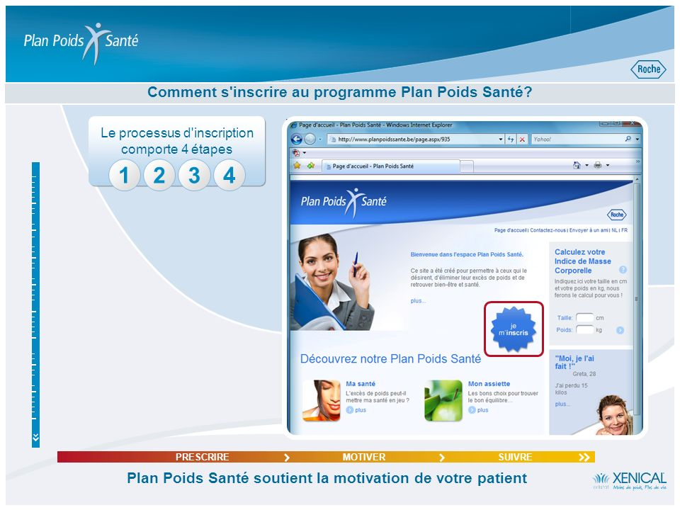 Comment accéder au programme d'accompagnement Plan Poids Santé? Plan Poids Santé soutient la motivation de votre patient PRESCRIREMOTIVERSUIVRE www.pl