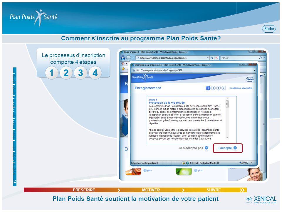 Comment s'inscrire au programme Plan Poids Santé? Plan Poids Santé soutient la motivation de votre patient PRESCRIREMOTIVERSUIVRE Le processus d'inscr