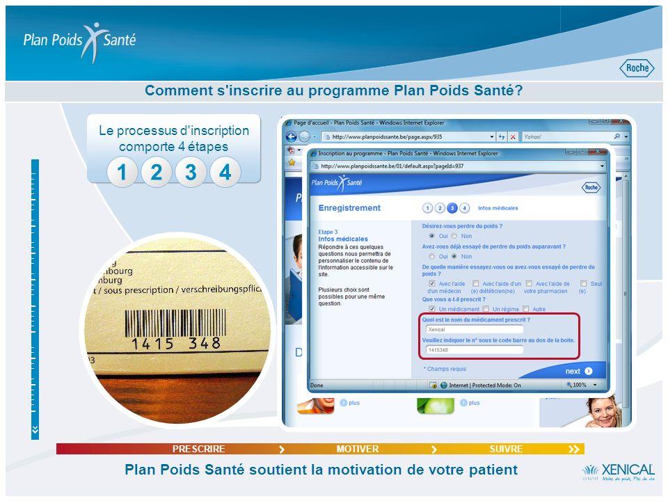 Le processus d'inscription comporte 4 étapes 34 Comment s'inscrire au programme Plan Poids Santé? Plan Poids Santé soutient la motivation de votre pat