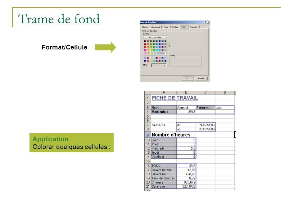 Trame de fond Format/Cellule Application Colorer quelques cellules :