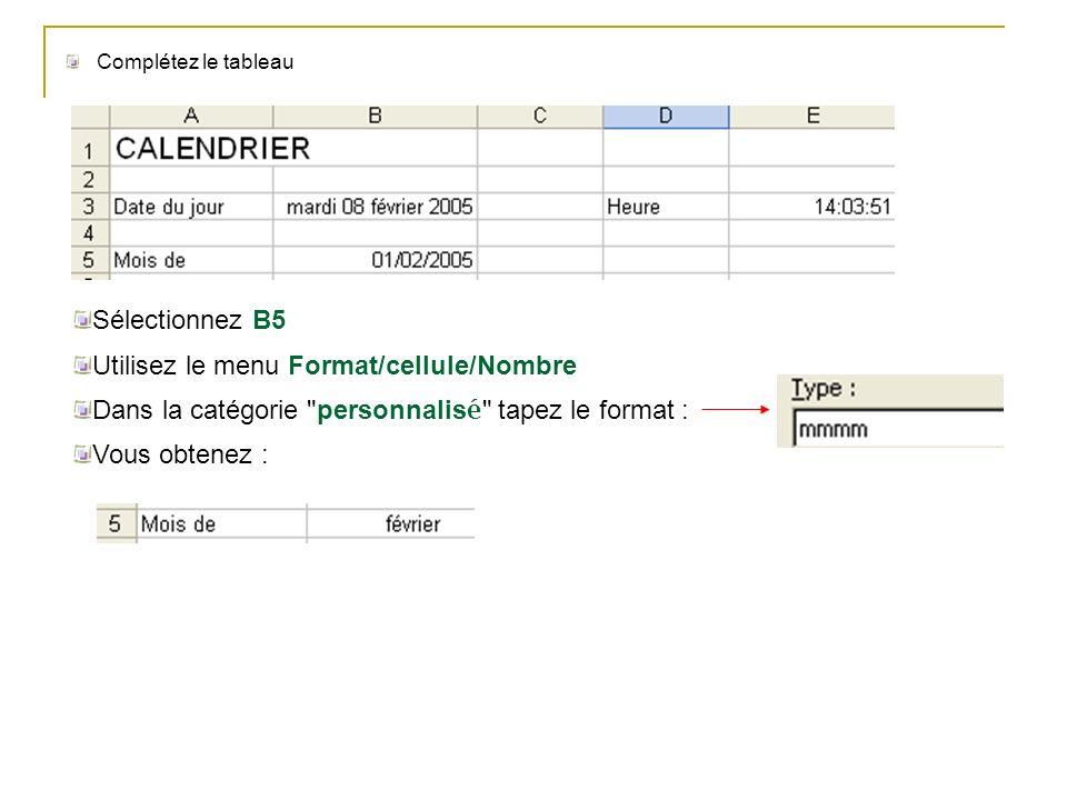 Complétez le tableau Sélectionnez B5 Utilisez le menu Format/cellule/Nombre Dans la catégorie
