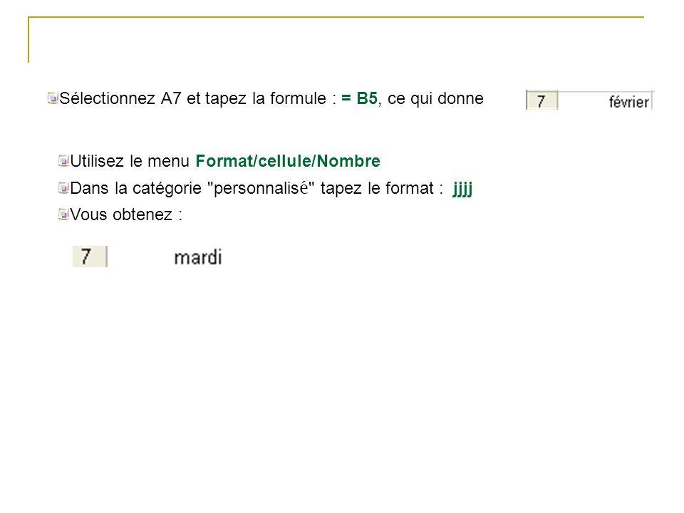 Sélectionnez A7 et tapez la formule : = B5, ce qui donne Utilisez le menu Format/cellule/Nombre Dans la catégorie