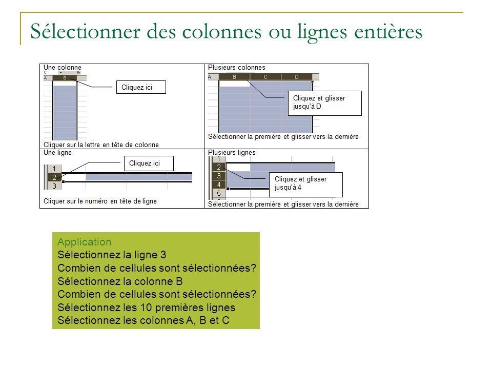 Sélectionner des colonnes ou lignes entières Application Sélectionnez la ligne 3 Combien de cellules sont sélectionnées? Sélectionnez la colonne B Com