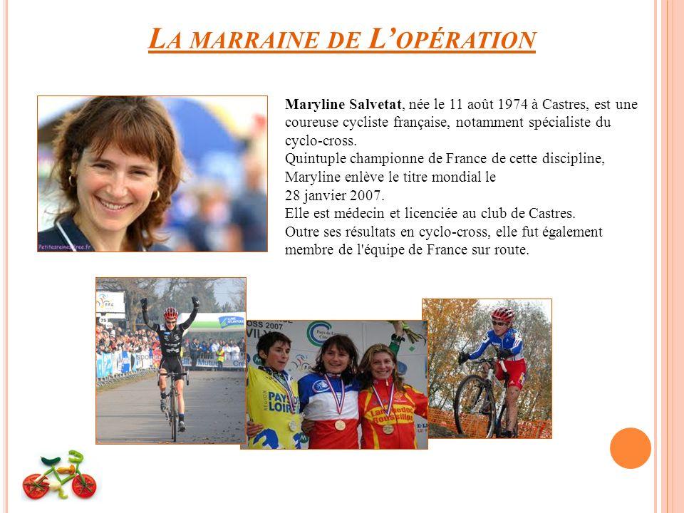 L A MARRAINE DE L OPÉRATION Maryline Salvetat, née le 11 août 1974 à Castres, est une coureuse cycliste française, notamment spécialiste du cyclo-cross.
