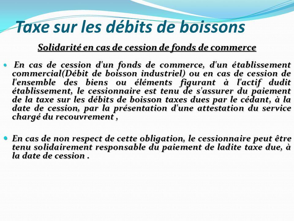 Taxe sur les débits de boissons Solidarité en cas de cession de fonds de commerce En cas de cession d'un fonds de commerce, d'un établissement commerc