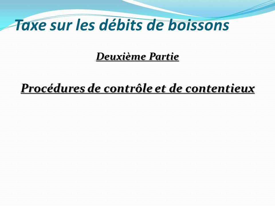 Taxe sur les débits de boissons Deuxième Partie Procédures de contrôle et de contentieux