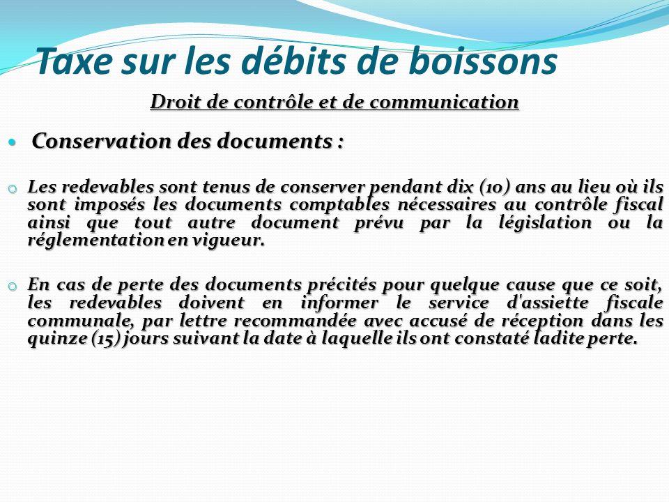 Taxe sur les débits de boissons Droit de contrôle et de communication Conservation des documents : Conservation des documents : o Les redevables sont