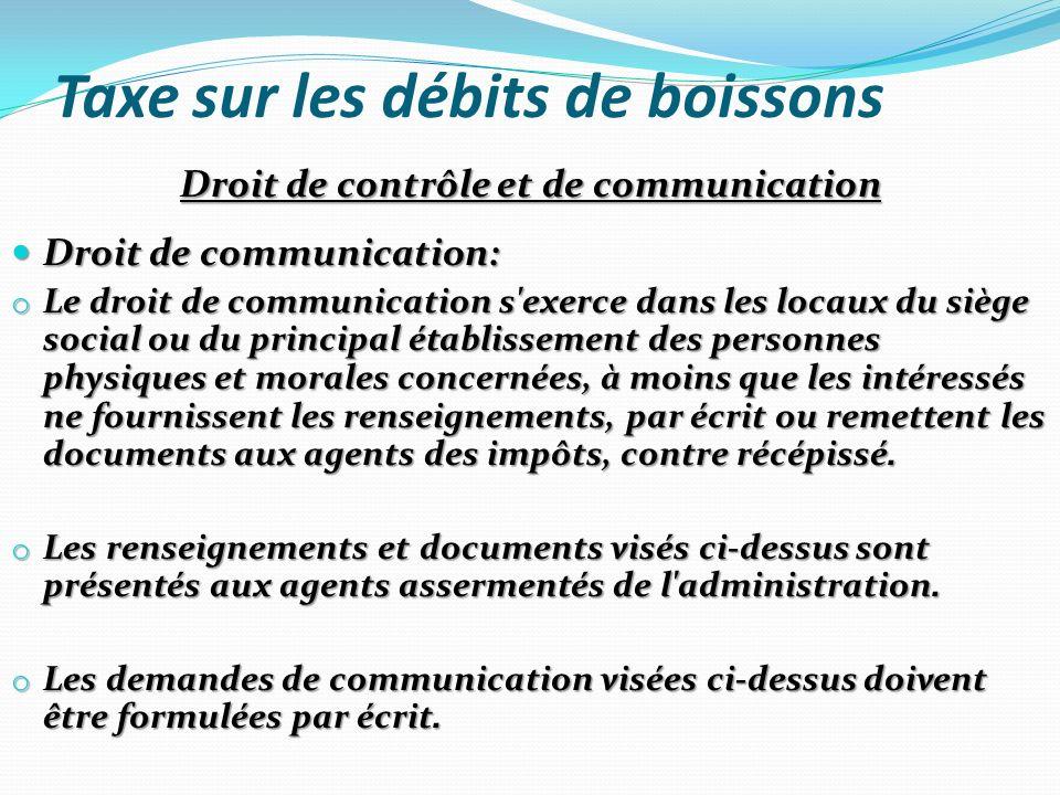 Taxe sur les débits de boissons Droit de contrôle et de communication Droit de communication: Droit de communication: o Le droit de communication s'ex