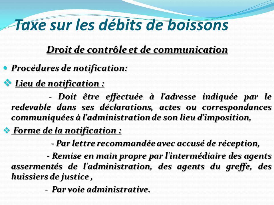 Taxe sur les débits de boissons Droit de contrôle et de communication Procédures de notification: Procédures de notification: Lieu de notification : L