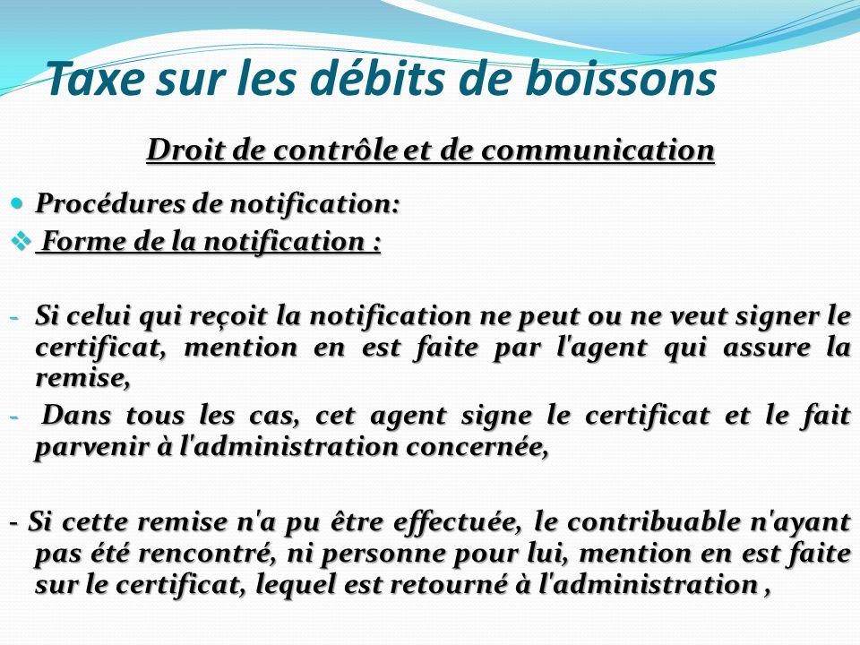 Taxe sur les débits de boissons Droit de contrôle et de communication Procédures de notification: Procédures de notification: Forme de la notification