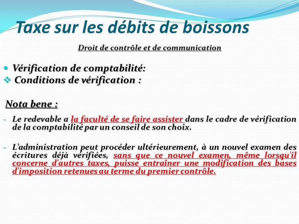 Taxe sur les débits de boissons Droit de contrôle et de communication Vérification de comptabilité: Vérification de comptabilité: Conditions de vérifi