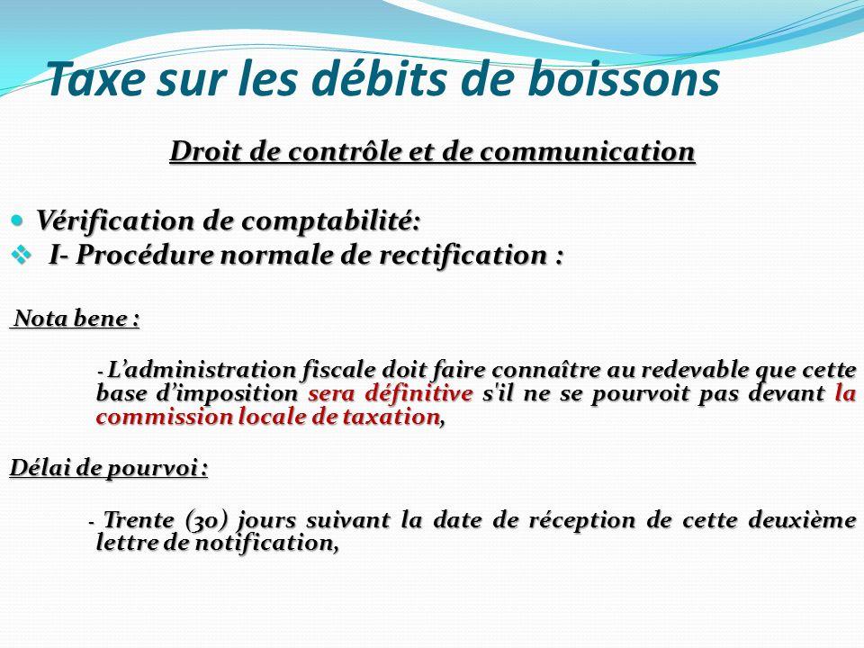 Taxe sur les débits de boissons Droit de contrôle et de communication Vérification de comptabilité: Vérification de comptabilité: I- Procédure normale