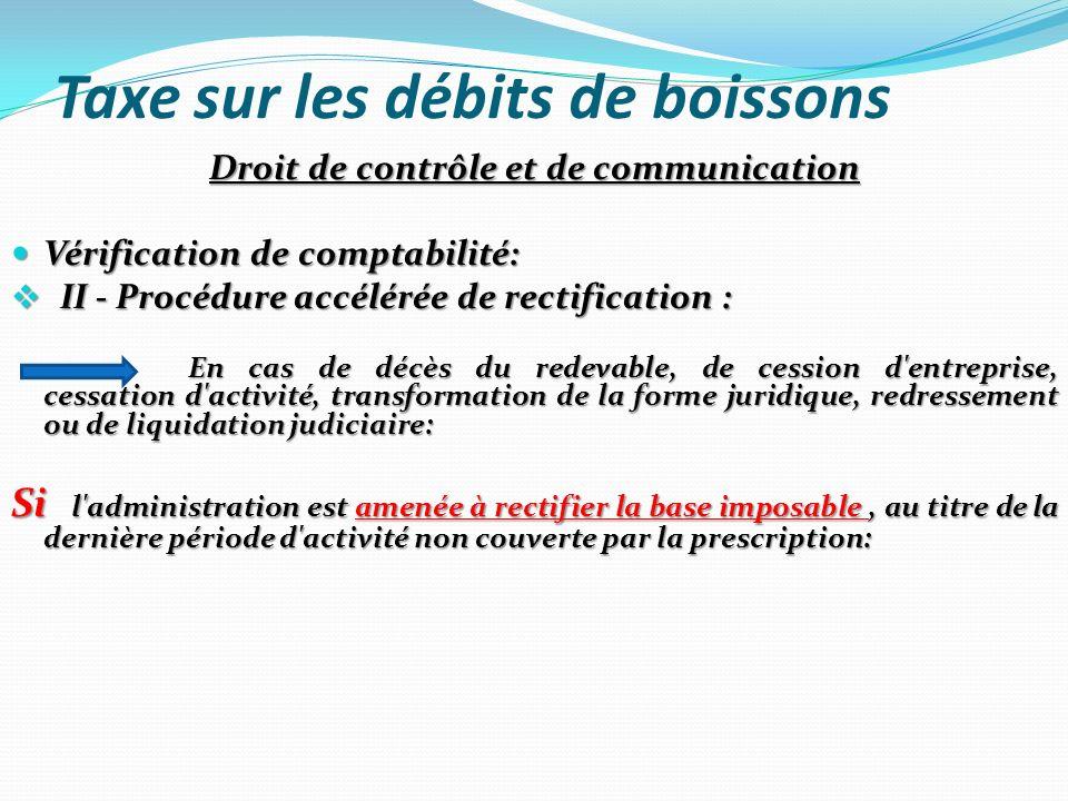 Taxe sur les débits de boissons Droit de contrôle et de communication Vérification de comptabilité: Vérification de comptabilité: II - Procédure accél