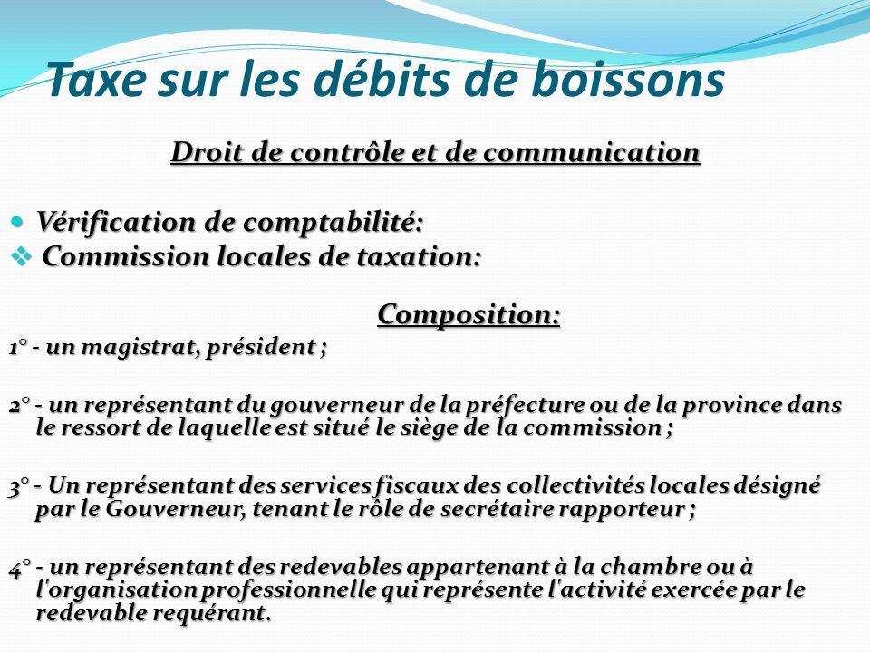 Taxe sur les débits de boissons Droit de contrôle et de communication Vérification de comptabilité: Vérification de comptabilité: Commission locales d
