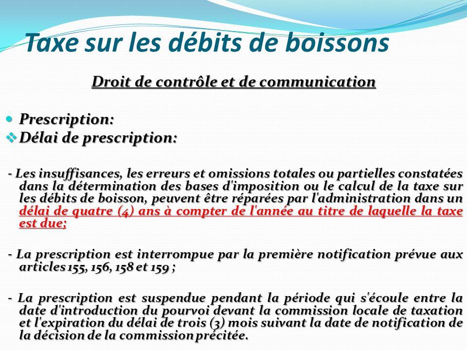 Taxe sur les débits de boissons Droit de contrôle et de communication Prescription: Prescription: Délai de prescription: Délai de prescription: - Les