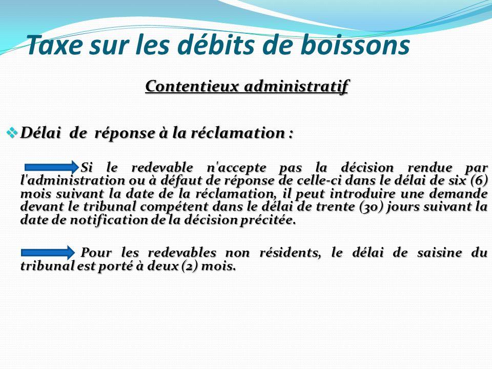 Taxe sur les débits de boissons Contentieux administratif Délai de réponse à la réclamation : Délai de réponse à la réclamation : Si le redevable n'ac