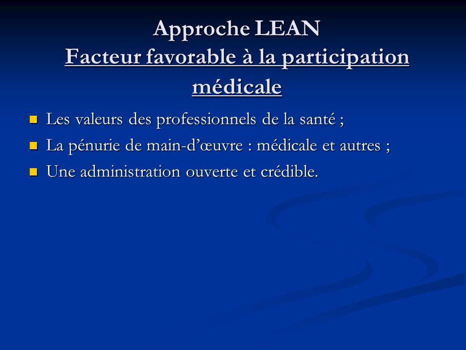 Approche LEAN Facteur favorable à la participation médicale Les valeurs des professionnels de la santé ; La pénurie de main-dœuvre : médicale et autre