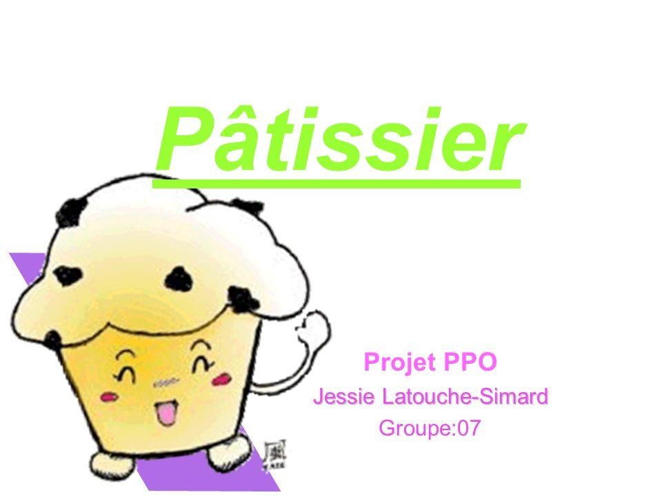 Pâtissier Projet PPO Jessie Latouche-Simard Groupe:07