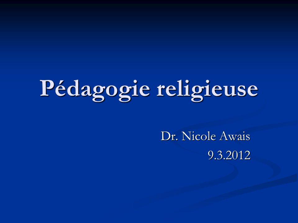 Pédagogie religieuse Dr. Nicole Awais 9.3.2012