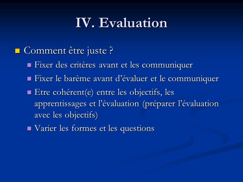 IV.Evaluation Comment être juste . Comment être juste .