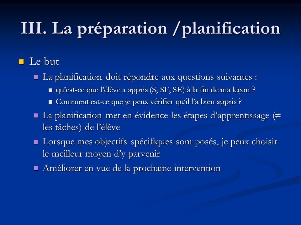 III. La préparation /planification Le but Le but La planification doit répondre aux questions suivantes : La planification doit répondre aux questions