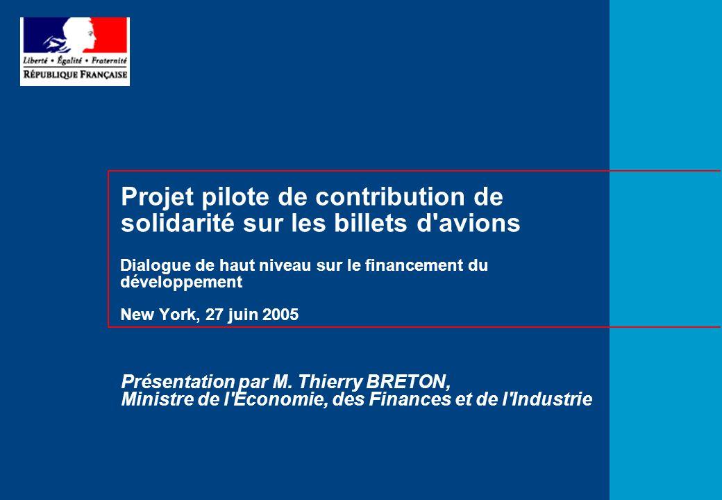 Projet pilote de contribution de solidarité sur les billets d avions Dialogue de haut niveau sur le financement du développement New York, 27 juin 2005 Présentation par M.