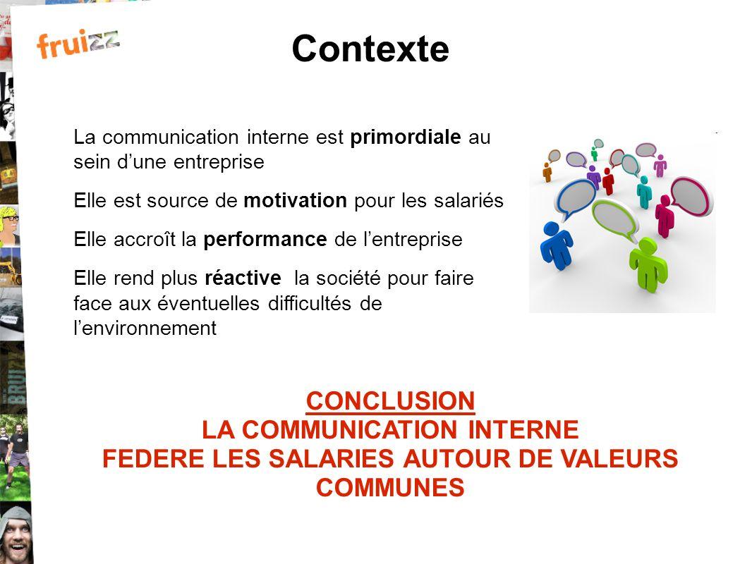 Contexte CONCLUSION LA COMMUNICATION INTERNE FEDERE LES SALARIES AUTOUR DE VALEURS COMMUNES La communication interne est primordiale au sein dune entr