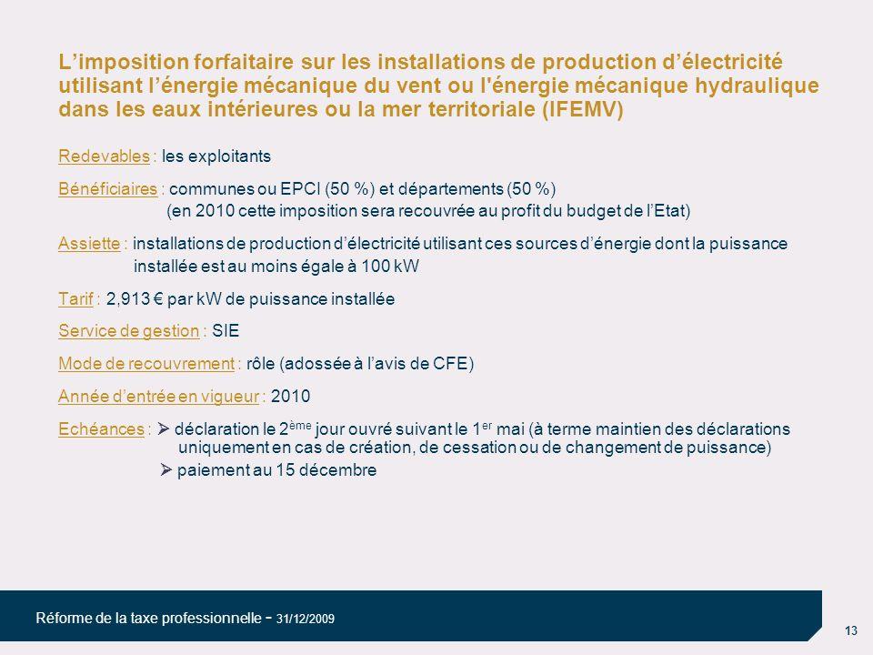 13 Réforme de la taxe professionnelle - 31/12/2009 Limposition forfaitaire sur les installations de production délectricité utilisant lénergie mécaniq