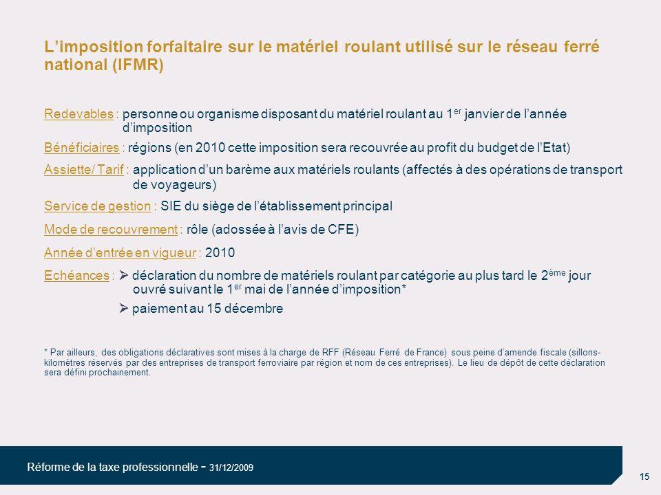 15 Réforme de la taxe professionnelle - 31/12/2009 Limposition forfaitaire sur le matériel roulant utilisé sur le réseau ferré national (IFMR) Redevab