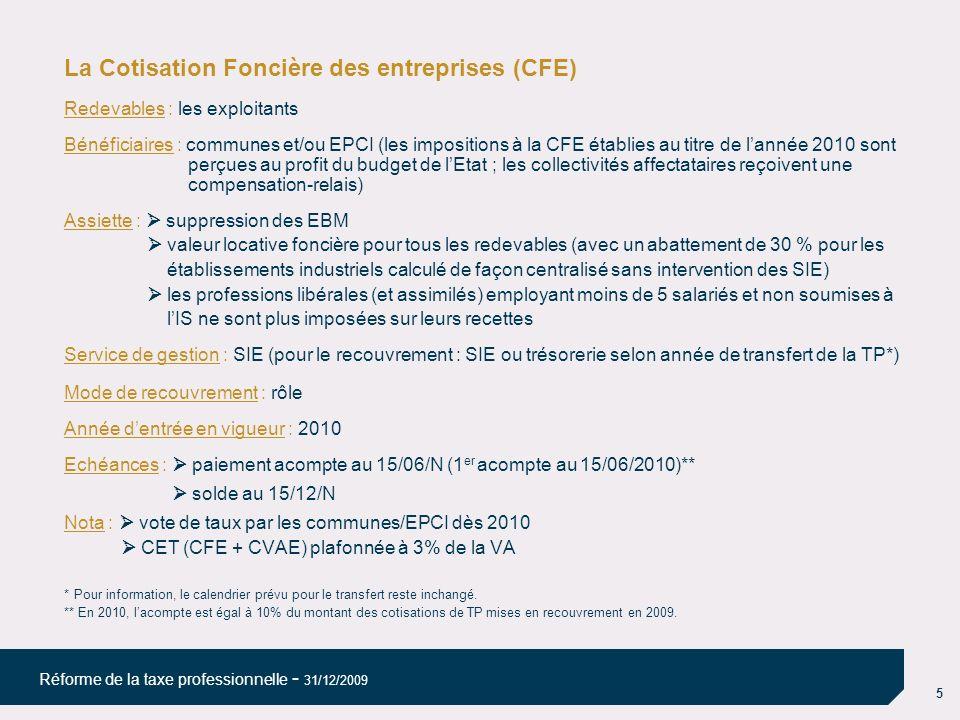 5 Réforme de la taxe professionnelle - 31/12/2009 La Cotisation Foncière des entreprises (CFE) Redevables : les exploitants Bénéficiaires : communes e