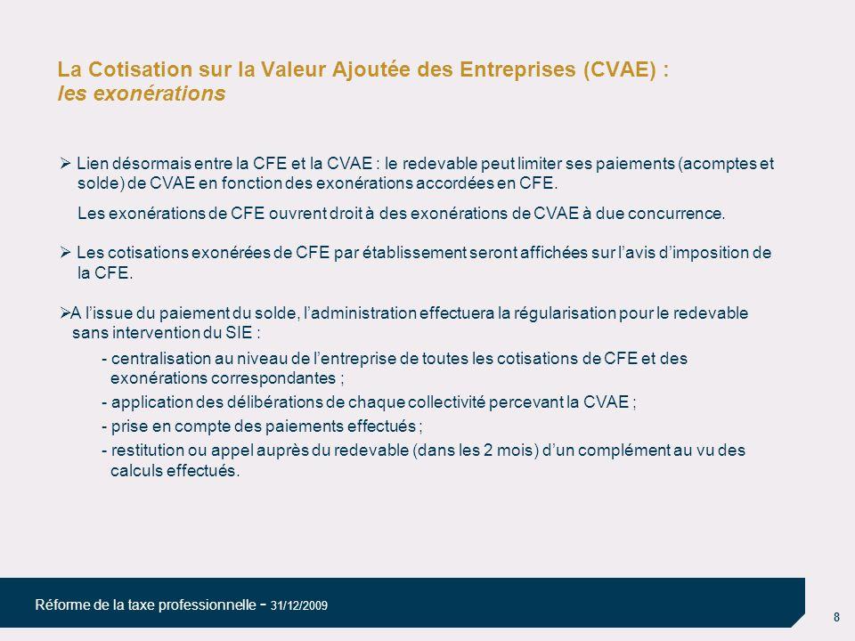 8 Réforme de la taxe professionnelle - 31/12/2009 La Cotisation sur la Valeur Ajoutée des Entreprises (CVAE) : les exonérations Lien désormais entre l