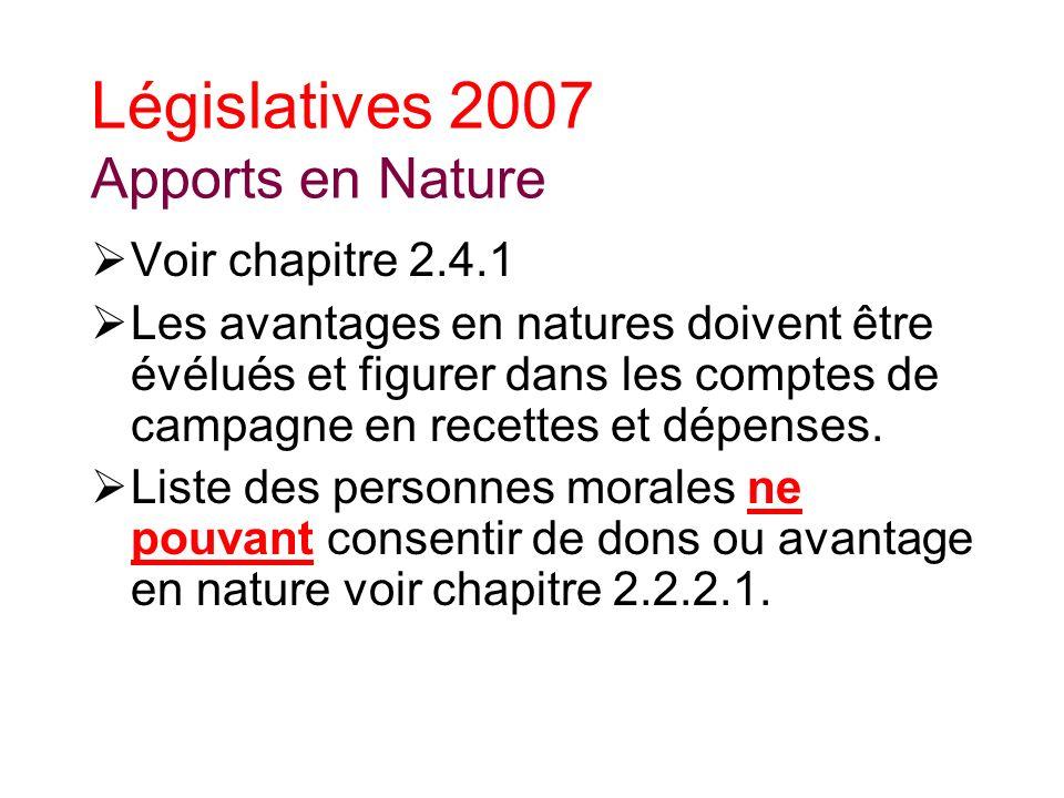 Législatives 2007 Apports en Nature Voir chapitre 2.4.1 Les avantages en natures doivent être évélués et figurer dans les comptes de campagne en recettes et dépenses.