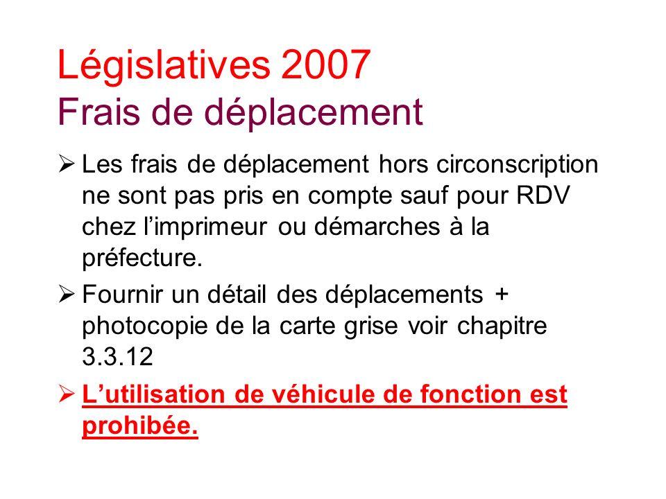 Législatives 2007 Frais de déplacement Les frais de déplacement hors circonscription ne sont pas pris en compte sauf pour RDV chez limprimeur ou démarches à la préfecture.