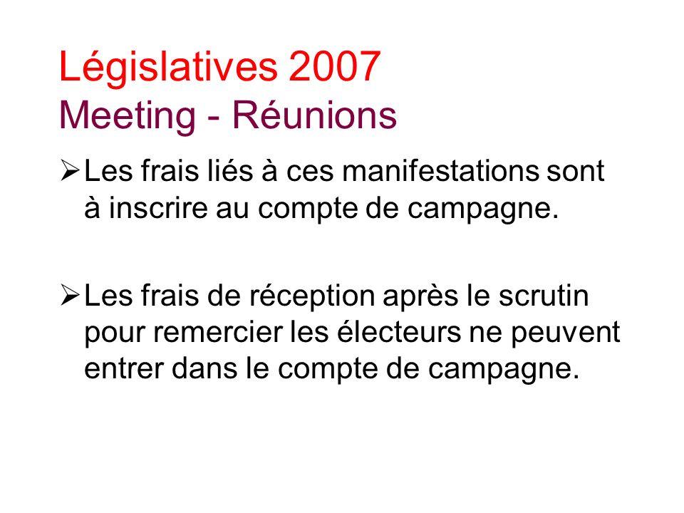 Législatives 2007 Meeting - Réunions Les frais liés à ces manifestations sont à inscrire au compte de campagne.