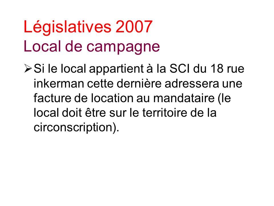 Législatives 2007 Local de campagne Si le local appartient à la SCI du 18 rue inkerman cette dernière adressera une facture de location au mandataire (le local doit être sur le territoire de la circonscription).