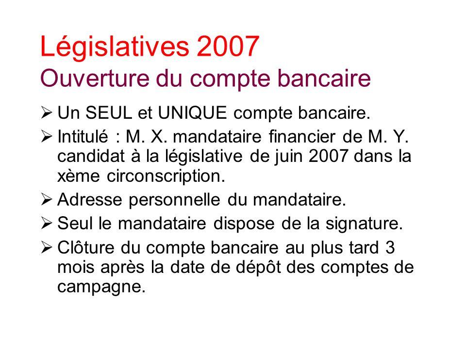 Législatives 2007 Ouverture du compte bancaire Un SEUL et UNIQUE compte bancaire.