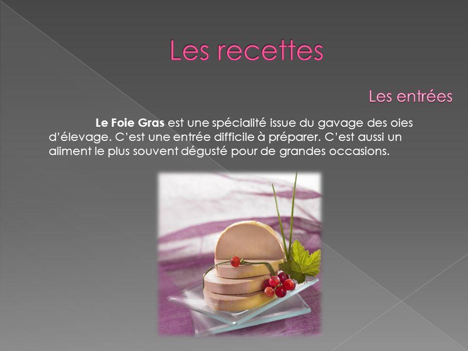 Le Foie Gras est une spécialité issue du gavage des oies délevage. Cest une entrée difficile à préparer. Cest aussi un aliment le plus souvent dégusté