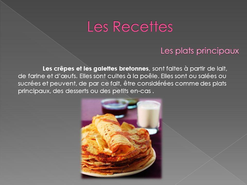 Les crêpes et les galettes bretonnes, sont faites à partir de lait, de farine et dœufs. Elles sont cuites à la poêle. Elles sont ou salées ou sucrées