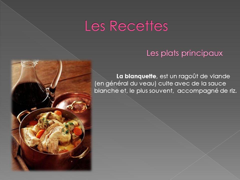 La blanquette, est un ragoût de viande (en général du veau) cuite avec de la sauce blanche et, le plus souvent, accompagné de riz.