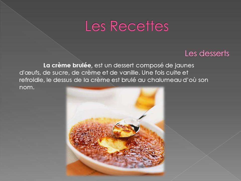 La crème brulée, est un dessert composé de jaunes d'œufs, de sucre, de crème et de vanille. Une fois cuite et refroidie, le dessus de la crème est bru