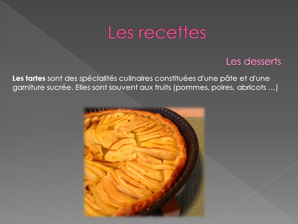 Les tartes sont des spécialités culinaires constituées d'une pâte et d'une garniture sucrée. Elles sont souvent aux fruits (pommes, poires, abricots …