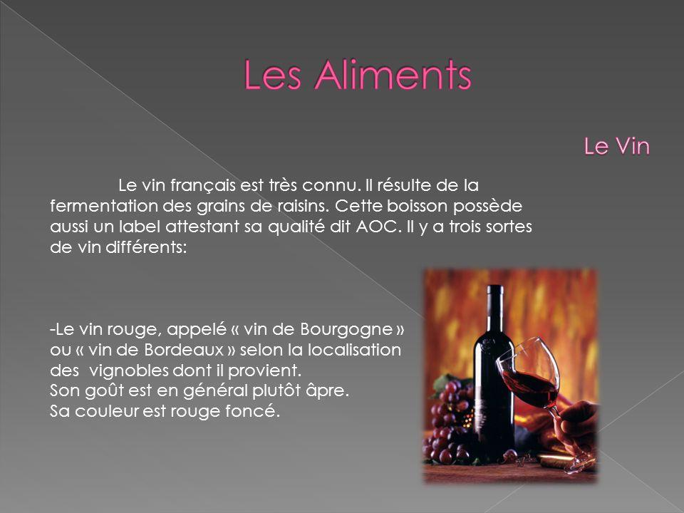 Le vin français est très connu. Il résulte de la fermentation des grains de raisins. Cette boisson possède aussi un label attestant sa qualité dit AOC
