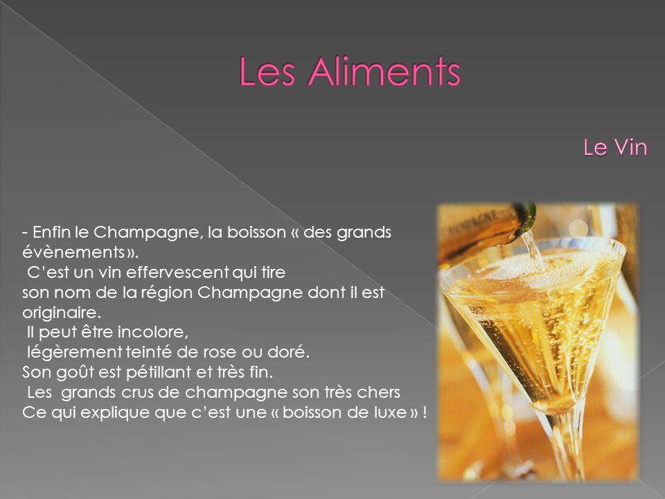 - Enfin le Champagne, la boisson « des grands évènements ». Cest un vin effervescent qui tire son nom de la région Champagne dont il est originaire. I