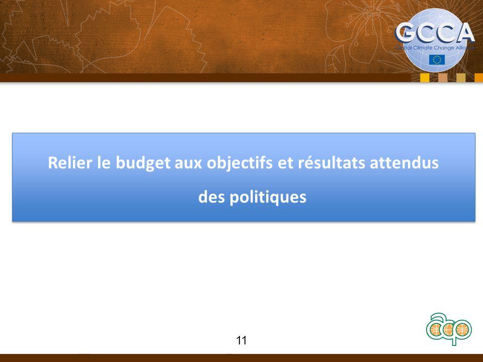 Relier le budget aux objectifs et résultats attendus des politiques 11