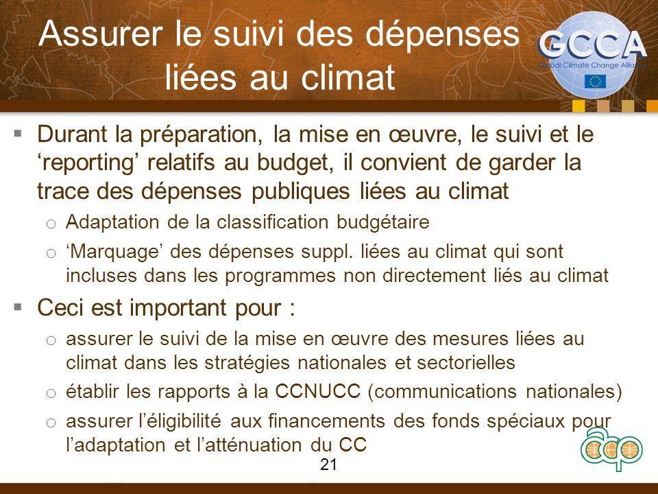 Assurer le suivi des dépenses liées au climat Durant la préparation, la mise en œuvre, le suivi et le reporting relatifs au budget, il convient de garder la trace des dépenses publiques liées au climat o Adaptation de la classification budgétaire o Marquage des dépenses suppl.