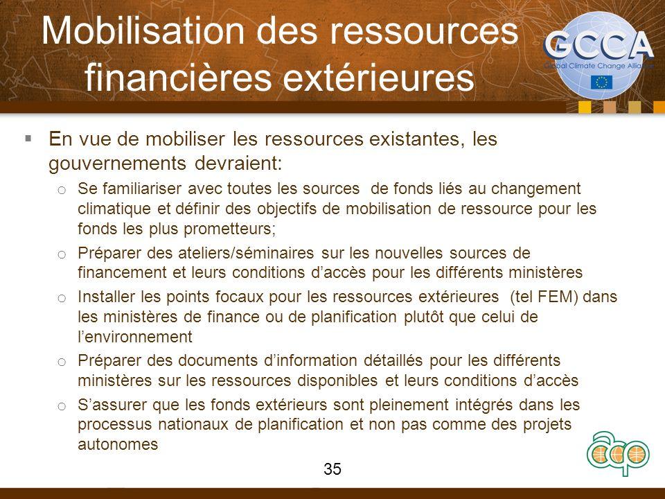 Mobilisation des ressources financières extérieures En vue de mobiliser les ressources existantes, les gouvernements devraient: o Se familiariser avec
