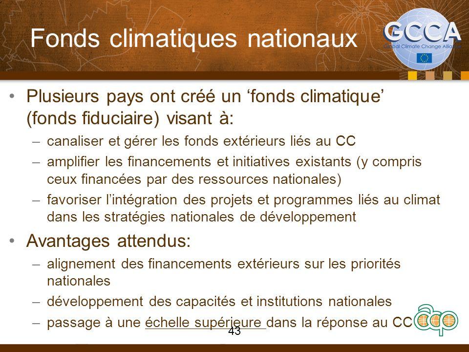 Fonds climatiques nationaux Plusieurs pays ont créé un fonds climatique (fonds fiduciaire) visant à: –canaliser et gérer les fonds extérieurs liés au