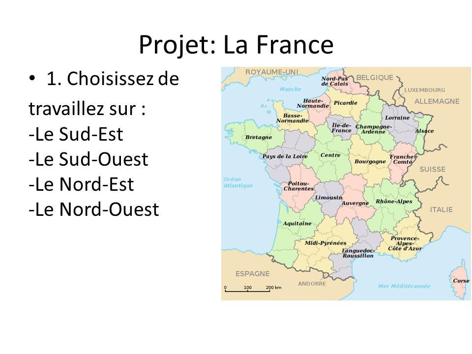 Projet: La France 1. Choisissez de travaillez sur : -Le Sud-Est -Le Sud-Ouest -Le Nord-Est -Le Nord-Ouest