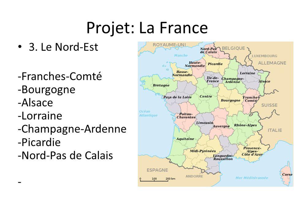 Projet: La France 3. Le Nord-Est -Franches-Comté -Bourgogne -Alsace -Lorraine -Champagne-Ardenne -Picardie -Nord-Pas de Calais -