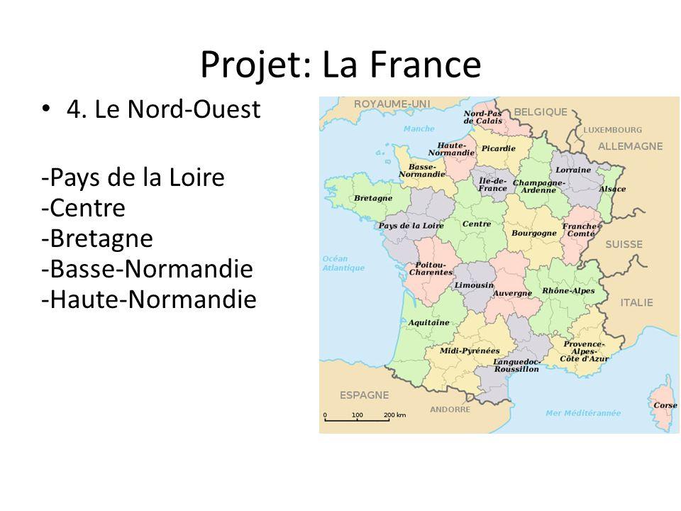 Projet: La France 4. Le Nord-Ouest -Pays de la Loire -Centre -Bretagne -Basse-Normandie -Haute-Normandie